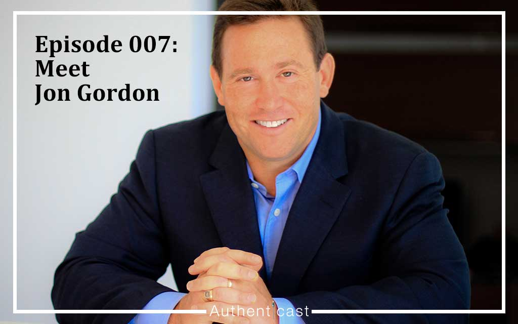 Episode 007: The Authenticast Interview with Author & Speaker Jon Gordon